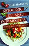 Ketogenic Cleanse in 20 Minutes: Delicious Recipes for Different Lifestyles