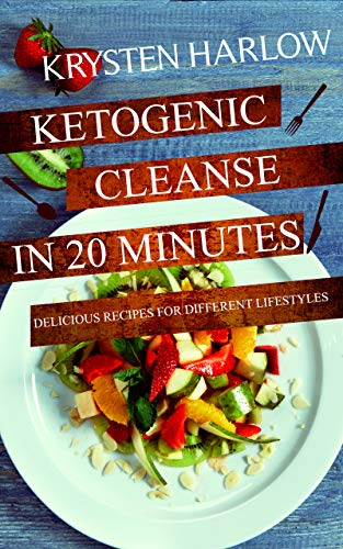 Ketogenic Cleanse in 20 Minutes: Delicious Recipes for Different Lifestyles (Best Food For Leukemia Patients)