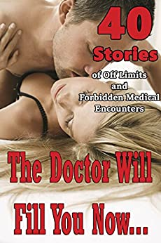 Download for free The Doctor Will Fill You Now… 40 Stories of Off Limits and Forbidden Medical Encounters