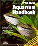 The New Aquarium Handbook: Everything About Setting Up and Taking Care of a Freshwater Aquarium (New Pet Handbooks)
