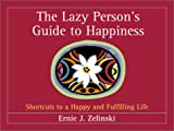 img - for The Lazy Person's Guide to Happiness: Shortcuts to a Happy and Fulfilling Life book / textbook / text book