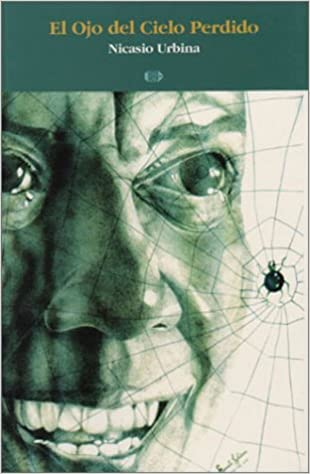 El ojo del cielo perdido (Spanish Edition): Nicasio Urbina: 9789992437087: Amazon.com: Books