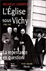 L'Eglise sous Vichy 1940-1945 : La repentance en question par Cointet