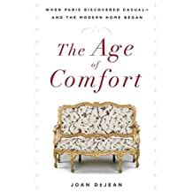 Age Of Comfort,The: When Paris Discovered Casual - And The Modern Home Began