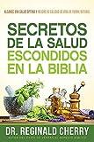 Secretos de la salud escondidos en la Biblia /  Hidden Bible Health Secrets: Alcance una salud óptima y mejore su calidad de vida de forma natural (Spanish Edition)
