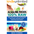 Alkaline Foods: 100% Raw: Easy and Tasty Raw Food Recipes Including Alkaline Salads, Smoothies and Treats! (Weight Loss, Clean Eating, Alkaline Diet Book 2)