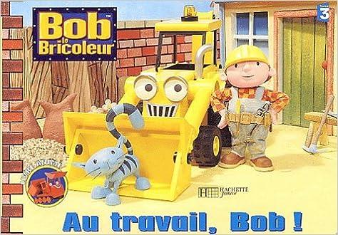 En ligne Au travail, bob ! (Livre pop-up) pdf