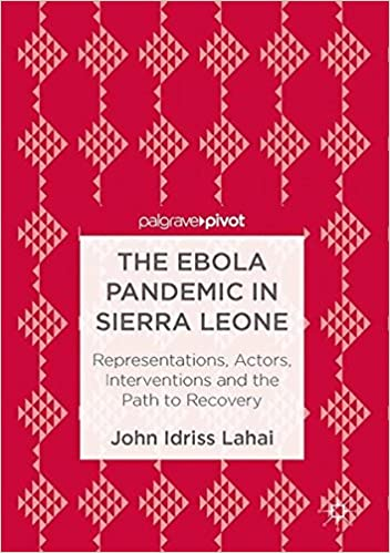 Book The Ebola Pandemic in Sierra Leone: Representations, Actors, Interventions and the Path to Recovery