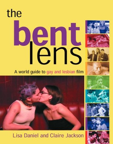Read Online The  Bent Lens: 2nd Edition: A World Guide to Gay & Lesbian Film ebook