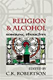 Religion and Alcohol-- Sobering Thoughts, Robertson, C. K., 0820467936