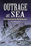 img - for Outrage at Sea: Naval Atrocities in World War One book / textbook / text book