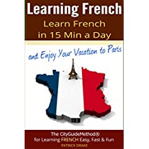 Learning French: Learn French in 15 Min a Day and Enjoy Your Vacation to Paris