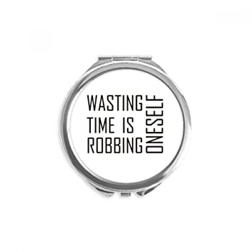 Amazon com: Quote Wasting Time Is Robbing Oneself Mirror