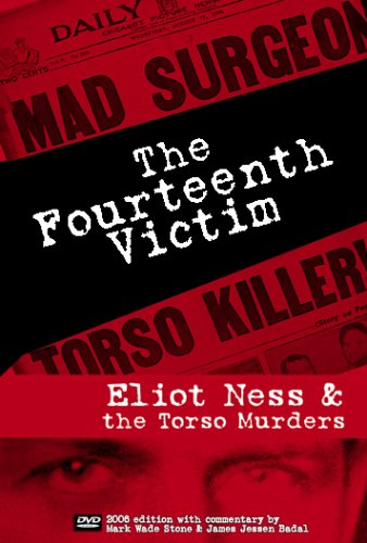 The Fourteenth Victim - Eliot Ness and the Torso Murders