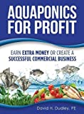 img - for Aquaponics for Profit: Earn Extra Money or Create a Successful Commercial Business book / textbook / text book