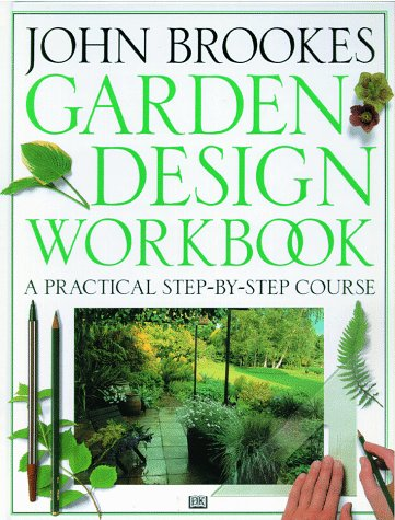 Garden Design Workbook A Practical Step By Course John Brookes