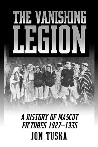 The Vanishing Legion a History of Mascot Pictures, 1927-1935 (McFarland Classics S)