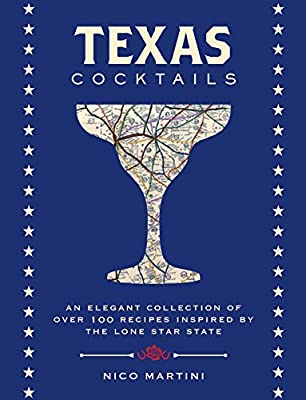 Texas Cocktails: An Elegant Collection of More Than 100 Recipes Inspired by the Lone Star State