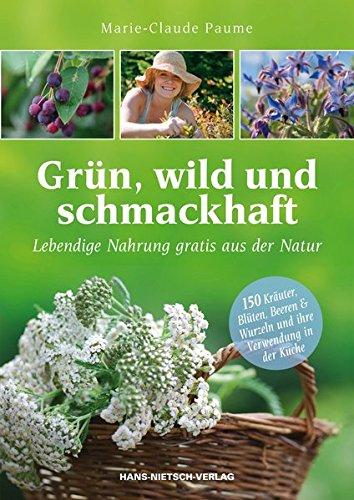 Grün, wild und schmackhaft: Lebendige Nahrung gratis aus der Natur