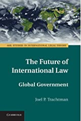 The Future of International Law: Global Government (ASIL Studies in International Legal Theory) Kindle Edition