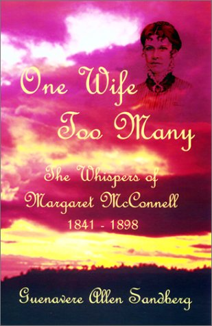 One Wife Too Many : Whispers of Margaret McConnell 1841-1898