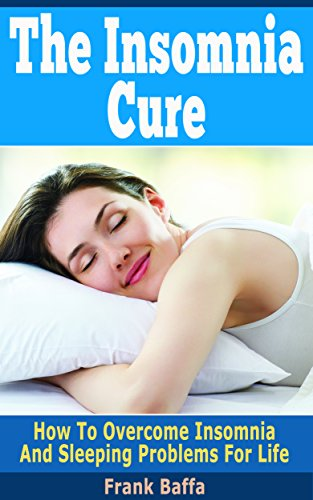 The Insomnia Cure: How To Overcome Insomnia And Sleeping Problems For Life (Best Herbs For Sleeplessness)
