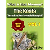 "What is that Mommy? The Koala ""Australia's Most Loveable Marsupial!"" (Australia Animal Series Book 1)"