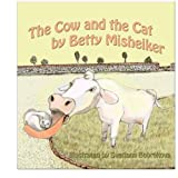 img - for The Cow and the Cat: A funny poem for all ages about a cow who says Meouw instead of Moo by Betty Misheiker (2013-01-09) book / textbook / text book