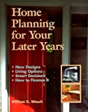 Home Planning for Your Later Years, William K. Wasch, 0967154510