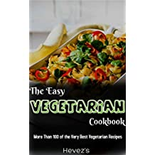 The Easy Vegetarian Cookbook: More Than 100 of the Very Best Vegetarian Recipes