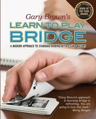 Gary Brown's Learn to Play Bridge: A Modern Approach to Standard Bidding with 5-Card Majors Sterling Bridge