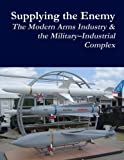 Book cover image for Supplying the Enemy: The Modern Arms Industry & the Military-Industrial Complex
