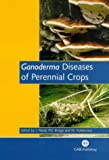 Ganoderma Diseases of Perennial Crops, Bridge, P. D., 0851993885