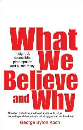 What we believe and why kindle edition by george koch religion what we believe and why by koch george fandeluxe Gallery