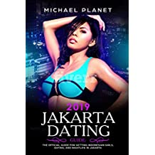 2019 Jakarta Dating Guide: The Official Guide for Getting Indonesian Girls, Dating, and Nightlife in Jakarta
