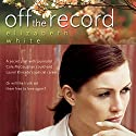Off the Record Audiobook by Elizabeth White Narrated by Tammie Andreas