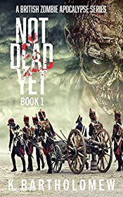 Not Dead Yet: A British Zombie Apocalypse Series - Book 1
