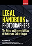 Legal Handbook for Photographers: The Rights and Liabilities of Making and Selling Images