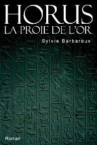 Horus La proie de l'or par Sylvie Barbaroux