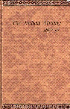 Read Online The Indian Mutiny, 1857-58, Vol. 1 ; Selections from the Letters, Despatches and Other State Papers, Preserved in the Military Department of the Government of India, 1857-58 pdf