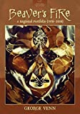 img - for Beaver's Fire: A Regional Portfolio (1970-2010) (Redbat Books Pacific Northwest Writers Series) book / textbook / text book
