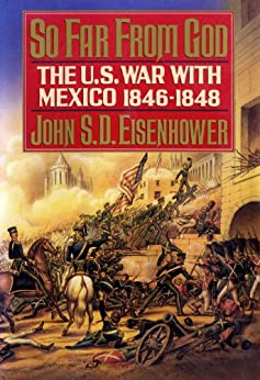 So Far from God: The U.S. War With Mexico, 1846-1848 by [Eisenhower, John S.D.]