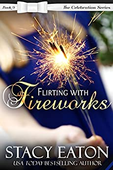 Flirting with Fireworks (The Celebration Series Book 9) by [Eaton, Stacy]