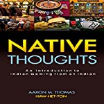 An Introduction to Indian Gaming from an Indian: Native Thoughts | Aaron M. Thomas