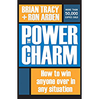 The Power of Charm: How to Win Anyone Over in Any Situation