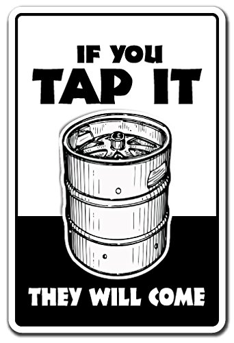 (IF You TAP IT They Will Come Aluminum Sign keg Alcohol Beer Drinking Liquor | Indoor/Outdoor | 10