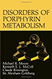 Disorders of Porphyrin Metabolism, Goldberg, A. and McColl, K. E. L., 1468412795