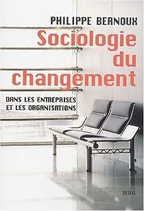 Sociologie du changement : dans les entreprises et les organisations par Bernoux