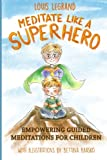 Meditate Like a Superhero: Empowering guided meditations for children