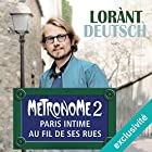 Métronome : Paris intime au fil de ses rues (Métronome 2) | Livre audio Auteur(s) : Lorànt Deutsch Narrateur(s) : Lorànt Deutsch